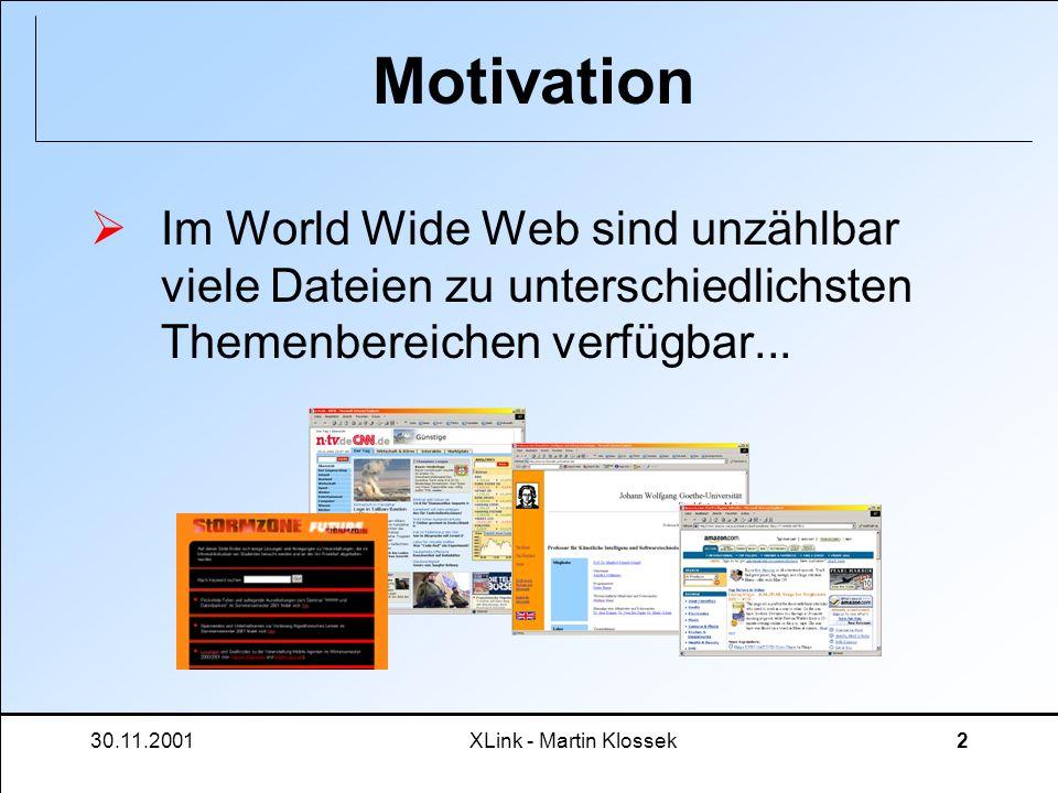 30.11.2001XLink - Martin Klossek13 XLink - Syntax Um eXtensible gerecht zu werden: XLink definiert keine XML-Elemente, sondern globale Attribute in einem Namespace http://www.w3.org/1999/xlink...