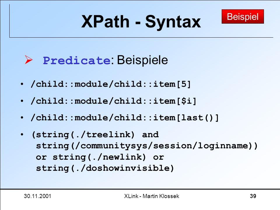 30.11.2001XLink - Martin Klossek39 XPath - Syntax Predicate : Beispiele Beispiel /child::module/child::item[5] /child::module/child::item[$i] /child::