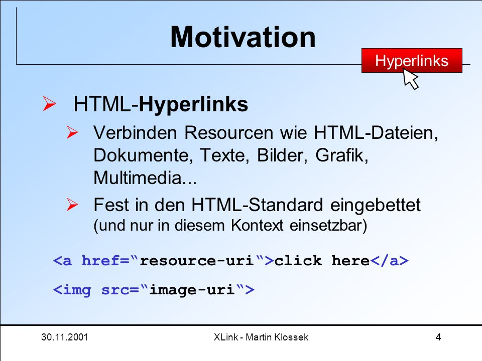 30.11.2001XLink - Martin Klossek4 Motivation HTML-Hyperlinks Verbinden Resourcen wie HTML-Dateien, Dokumente, Texte, Bilder, Grafik, Multimedia... Fes