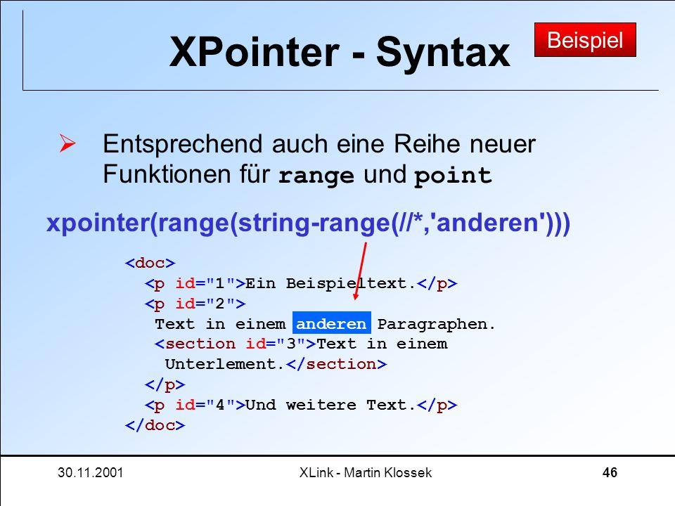 30.11.2001XLink - Martin Klossek46 XPointer - Syntax Entsprechend auch eine Reihe neuer Funktionen für range und point Ein Beispieltext. Text in einem