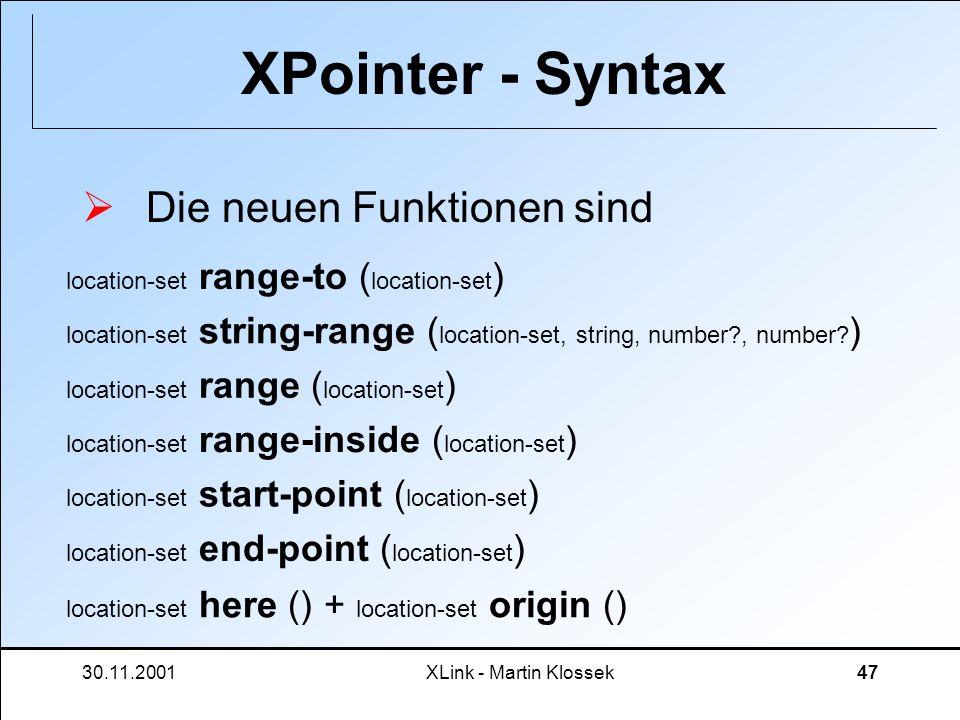 30.11.2001XLink - Martin Klossek47 XPointer - Syntax Die neuen Funktionen sind location-set range-to ( location-set ) location-set string-range ( loca
