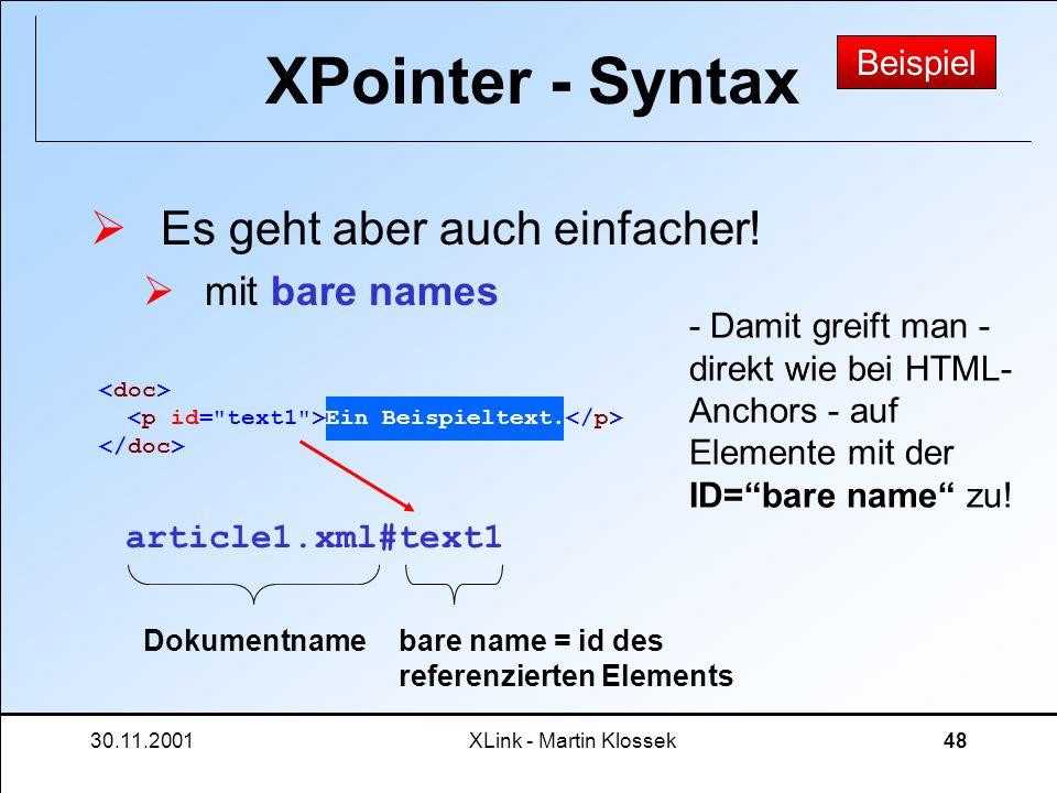 30.11.2001XLink - Martin Klossek48 XPointer - Syntax Es geht aber auch einfacher! mit bare names Ein Beispieltext. article1.xml#text1 Dokumentnamebare