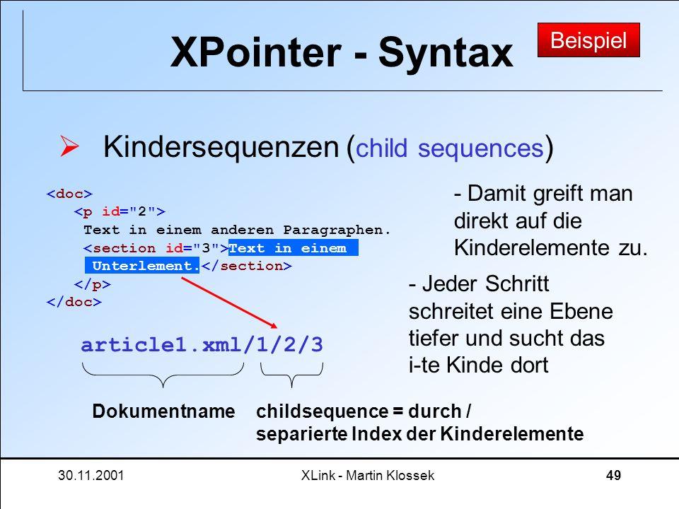 30.11.2001XLink - Martin Klossek49 XPointer - Syntax Kindersequenzen ( child sequences ) Text in einem anderen Paragraphen. Text in einem Unterlement.