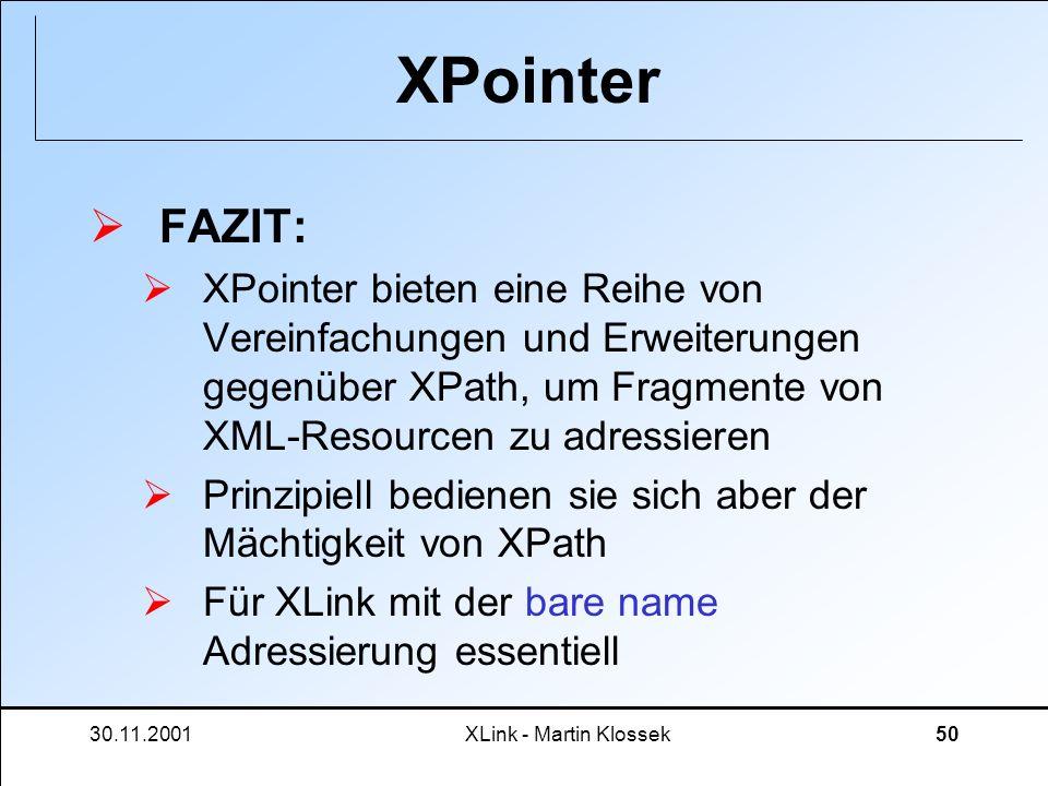 30.11.2001XLink - Martin Klossek50 XPointer FAZIT: XPointer bieten eine Reihe von Vereinfachungen und Erweiterungen gegenüber XPath, um Fragmente von