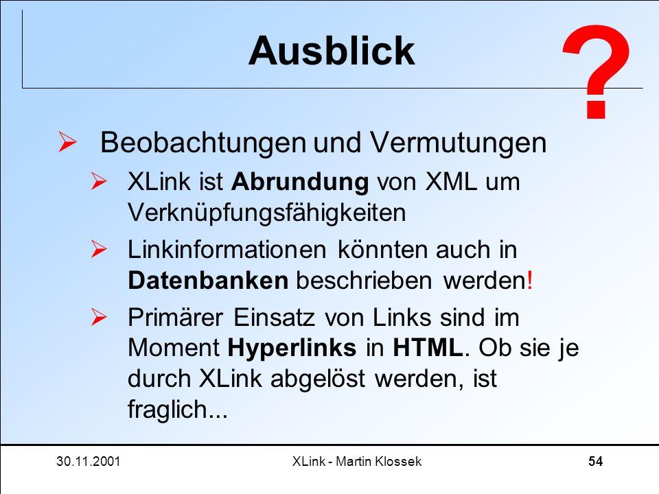 30.11.2001XLink - Martin Klossek54 Ausblick Beobachtungen und Vermutungen XLink ist Abrundung von XML um Verknüpfungsfähigkeiten Linkinformationen kön