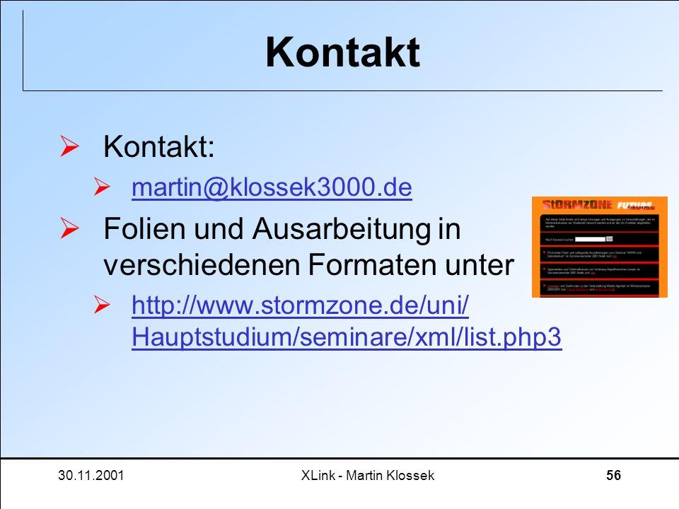 30.11.2001XLink - Martin Klossek56 Kontakt Kontakt: martin@klossek3000.de Folien und Ausarbeitung in verschiedenen Formaten unter http://www.stormzone