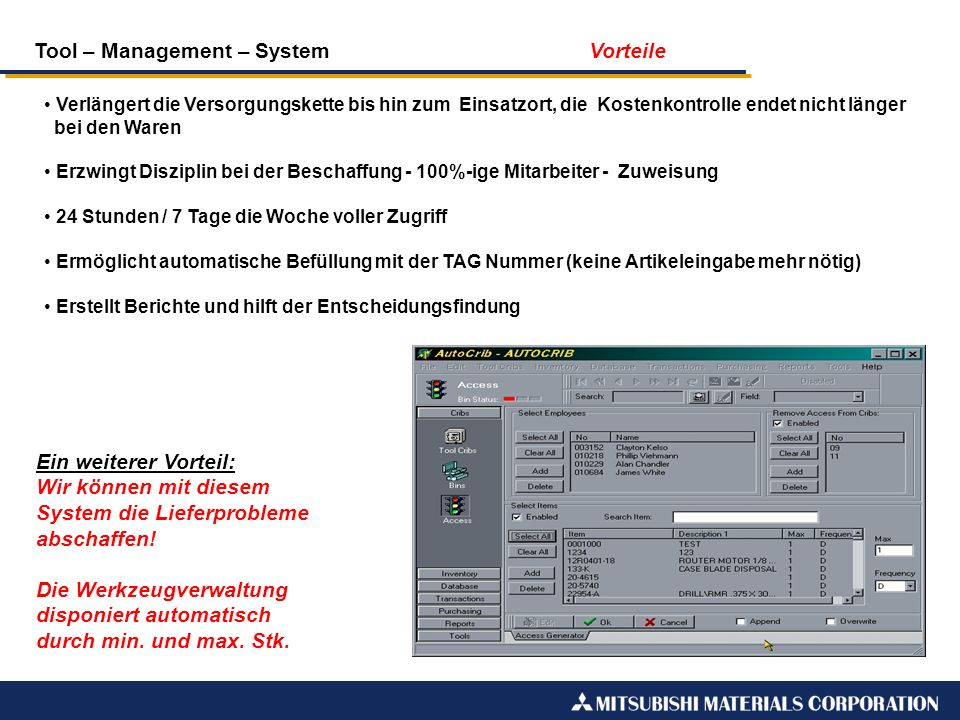 Tool – Management – System Vorteile Verlängert die Versorgungskette bis hin zum Einsatzort, die Kostenkontrolle endet nicht länger bei den Waren Erzwi