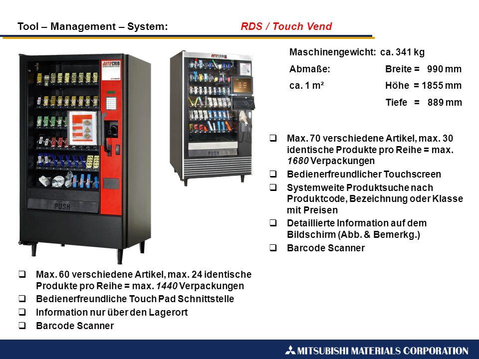 Tool – Management – System: RDS / Touch Vend Maschinengewicht: ca. 341 kg Abmaße:Breite = 990 mm ca. 1 m²Höhe = 1855 mm Tiefe = 889 mm Max. 70 verschi