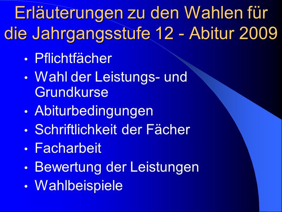 Abiturbedingungen Das Abitur wird in den beiden Leistungskursen und in zwei weiteren Grundkursen (3.