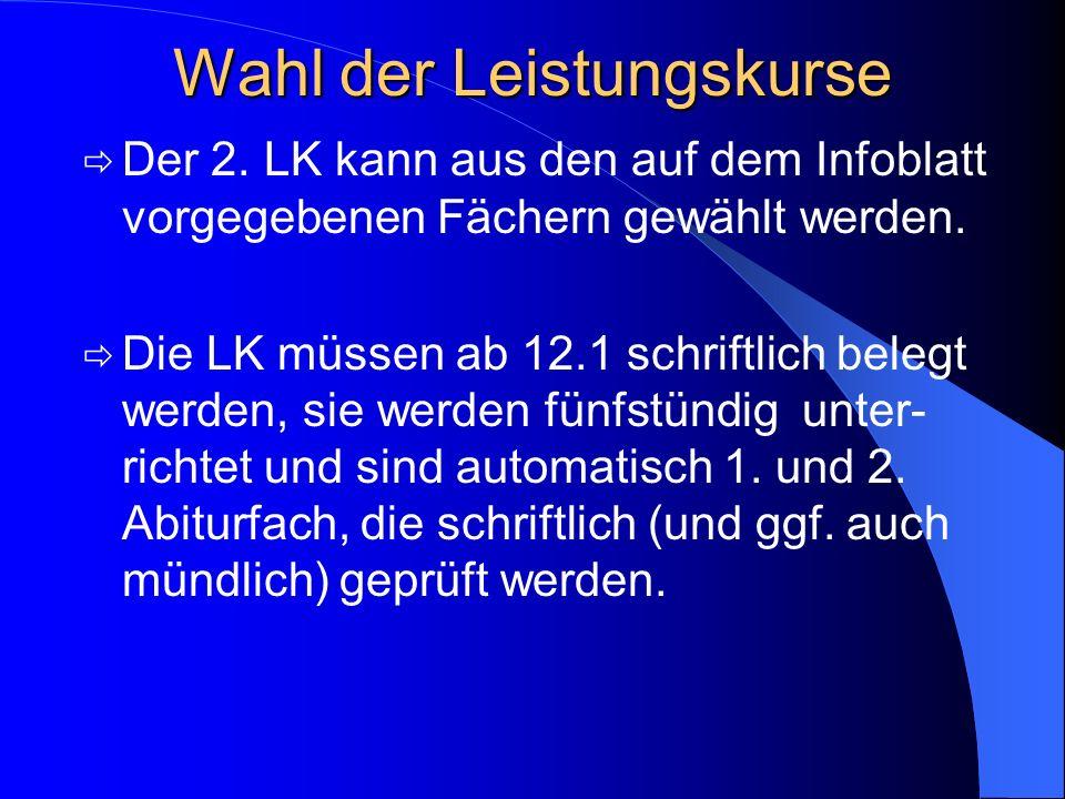 Wahl der Leistungskurse Der 1. LK muss eine aus der Sek. I fortgeführte Fremdsprache oder Mathematik oder eine Naturwissenschaft oder Deutsch sein. An