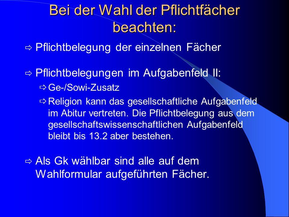 Bei der Wahl der Pflichtfächer beachten: Pflichtbelegung der einzelnen Fächer Pflichtbelegungen im Aufgabenfeld II: Ge-/Sowi-Zusatz Religion kann das gesellschaftliche Aufgabenfeld im Abitur vertreten.