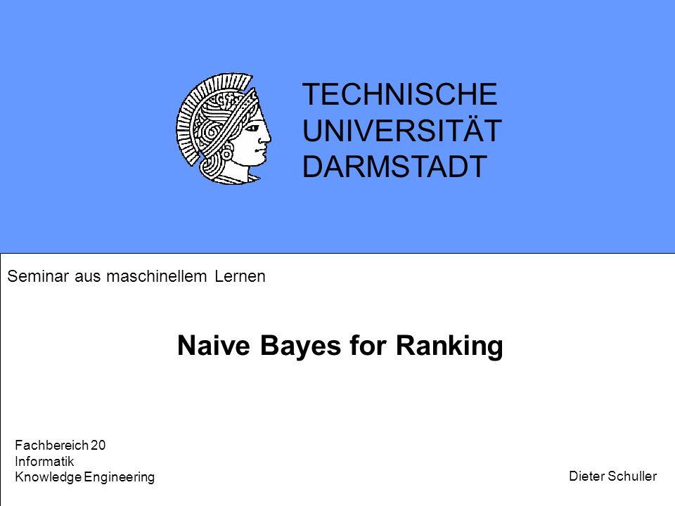 TECHNISCHE UNIVERSITÄT DARMSTADT Naive Bayes for Ranking Dieter Schuller Seminar aus maschinellem Lernen Fachbereich 20 Informatik Knowledge Engineeri