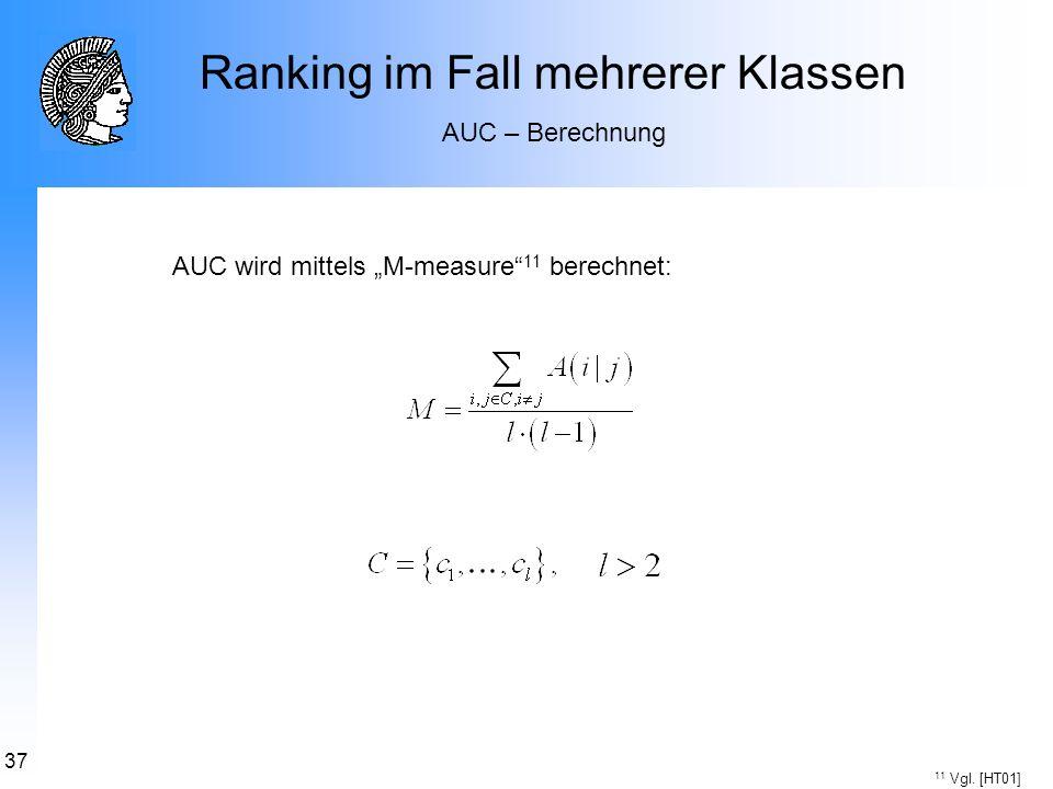 37 Ranking im Fall mehrerer Klassen AUC – Berechnung AUC wird mittels M-measure 11 berechnet: 11 Vgl. [HT01]
