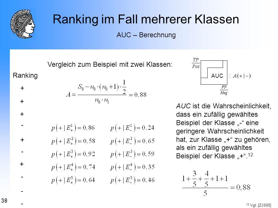 38 Ranking im Fall mehrerer Klassen AUC – Berechnung Vergleich zum Beispiel mit zwei Klassen: AUC + - - - - - + + + + Ranking AUC ist die Wahrscheinli