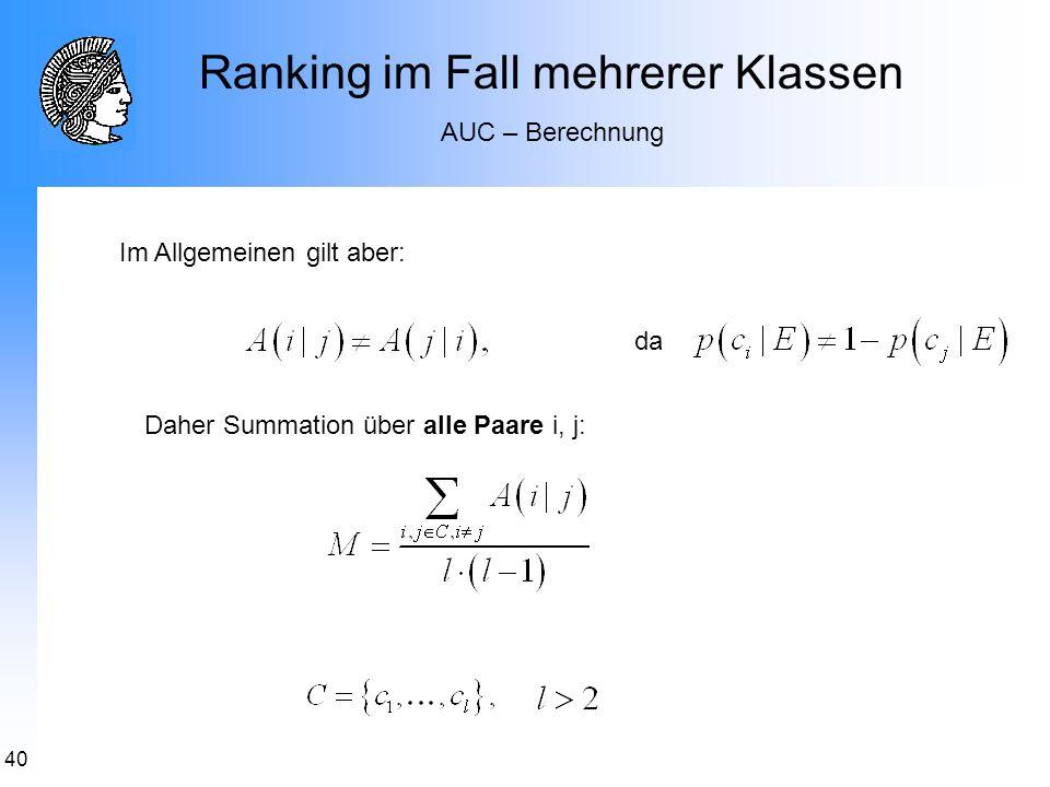 40 Ranking im Fall mehrerer Klassen AUC – Berechnung Im Allgemeinen gilt aber: Daher Summation über alle Paare i, j: da