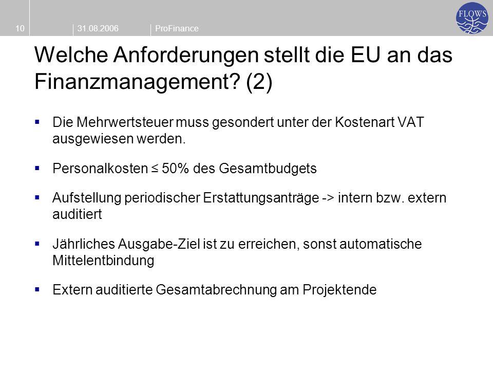 31.08.200610ProFinance Welche Anforderungen stellt die EU an das Finanzmanagement? (2) Die Mehrwertsteuer muss gesondert unter der Kostenart VAT ausge