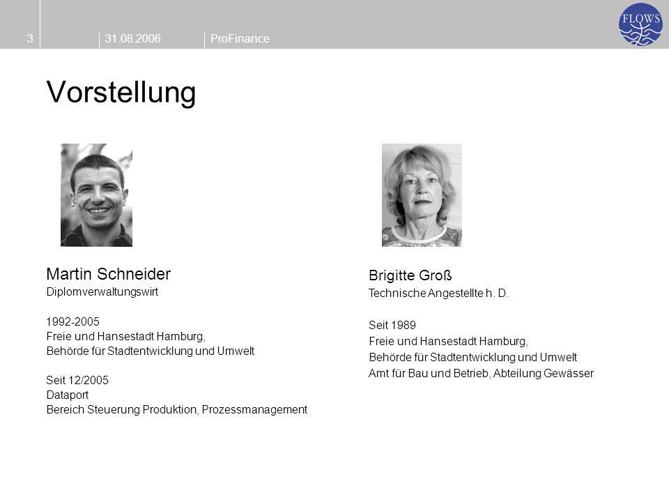 31.08.20063ProFinance Vorstellung Martin Schneider Diplomverwaltungswirt 1992-2005 Freie und Hansestadt Hamburg, Behörde für Stadtentwicklung und Umwe