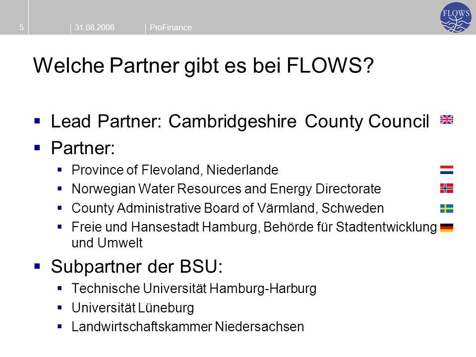 31.08.20065ProFinance Welche Partner gibt es bei FLOWS? Lead Partner: Cambridgeshire County Council Partner: Province of Flevoland, Niederlande Norweg