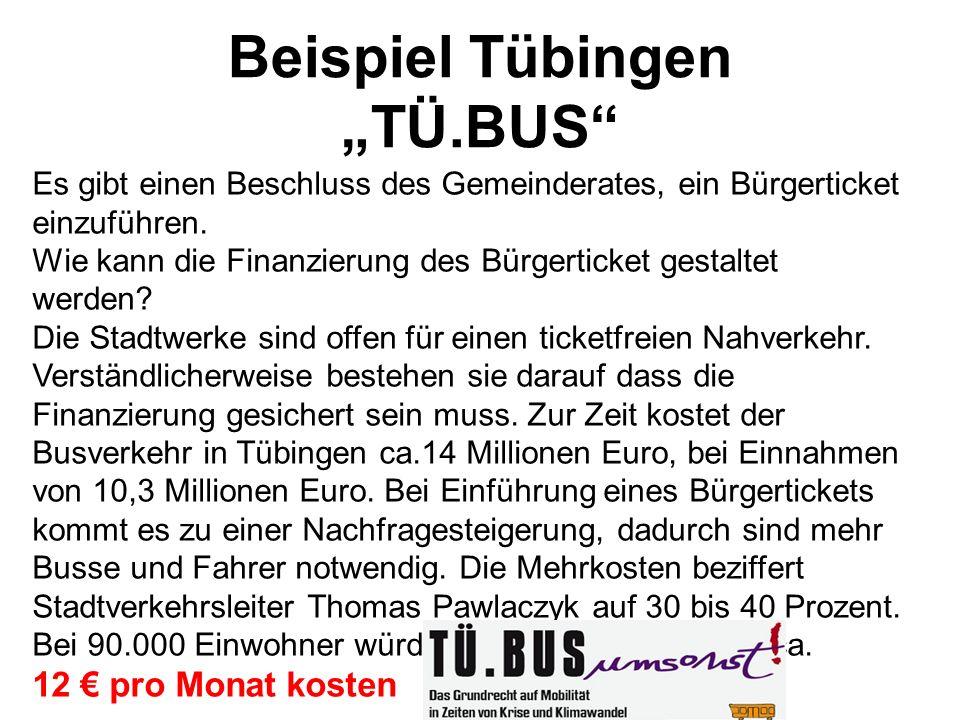 Beispiel Tübingen TÜ.BUS Es gibt einen Beschluss des Gemeinderates, ein Bürgerticket einzuführen. Wie kann die Finanzierung des Bürgerticket gestaltet