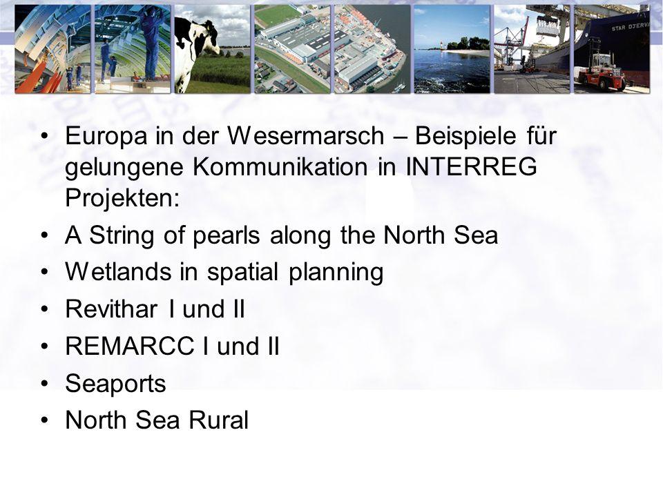 Europa in der Wesermarsch – Beispiele für gelungene Kommunikation in INTERREG Projekten: A String of pearls along the North Sea Wetlands in spatial planning Revithar I und II REMARCC I und II Seaports North Sea Rural