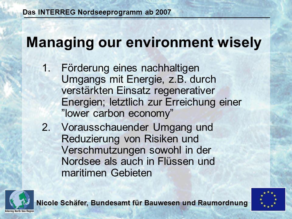 Das INTERREG Nordseeprogramm ab 2007 Nicole Schäfer, Bundesamt für Bauwesen und Raumordnung 1.Förderung eines nachhaltigen Umgangs mit Energie, z.B.