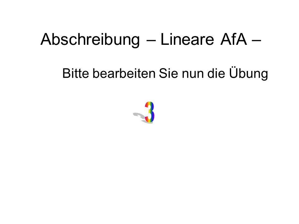 Abschreibung – Lineare AfA – Bitte bearbeiten Sie nun die Übung