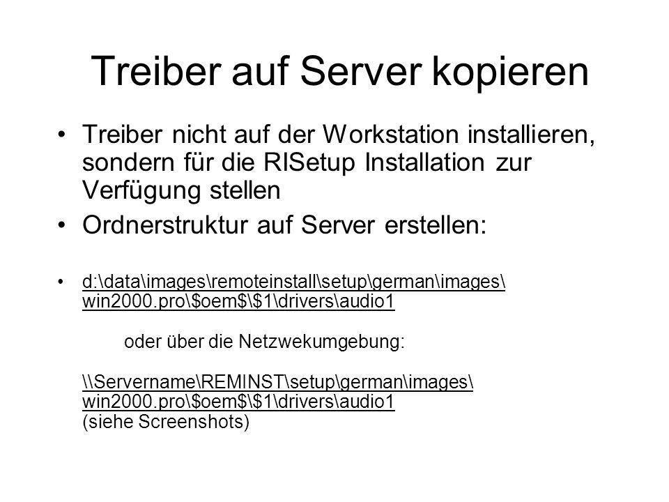 Treiber auf Server kopieren Treiber nicht auf der Workstation installieren, sondern für die RISetup Installation zur Verfügung stellen Ordnerstruktur