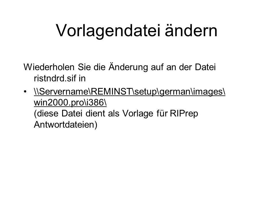Vorlagendatei ändern Wiederholen Sie die Änderung auf an der Datei ristndrd.sif in \\Servername\REMINST\setup\german\images\ win2000.pro\i386\ (diese