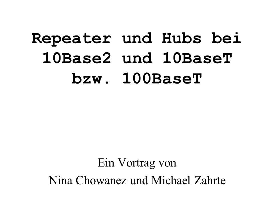 Repeater und Hubs bei 10Base2 und 10BaseT bzw. 100BaseT Ein Vortrag von Nina Chowanez und Michael Zahrte