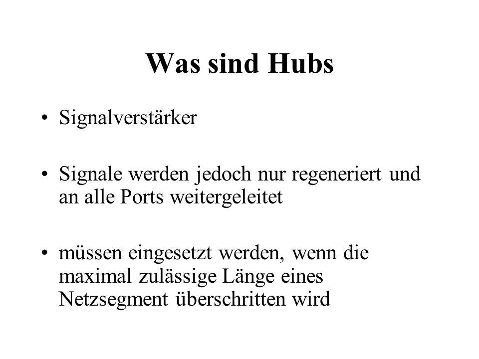 Was sind Hubs Signalverstärker Signale werden jedoch nur regeneriert und an alle Ports weitergeleitet müssen eingesetzt werden, wenn die maximal zuläs