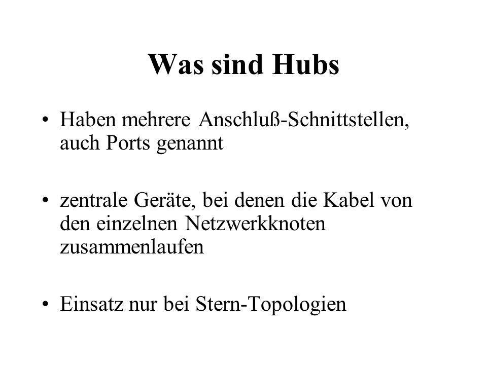 Was sind Hubs Haben mehrere Anschluß-Schnittstellen, auch Ports genannt zentrale Geräte, bei denen die Kabel von den einzelnen Netzwerkknoten zusammen