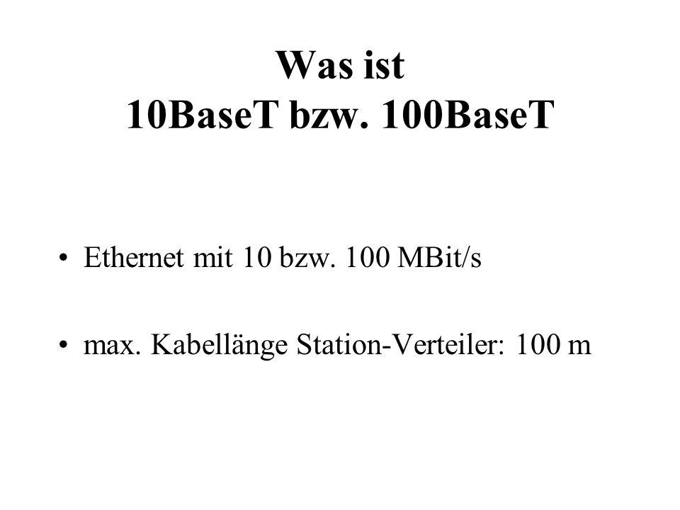 Was ist 10BaseT bzw. 100BaseT Ethernet mit 10 bzw. 100 MBit/s max. Kabellänge Station-Verteiler: 100 m