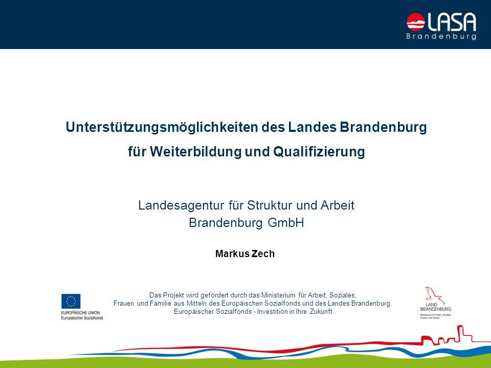 Unterstützungsmöglichkeiten des Landes Brandenburg für Weiterbildung und Qualifizierung Landesagentur für Struktur und Arbeit Brandenburg GmbH Das Pro