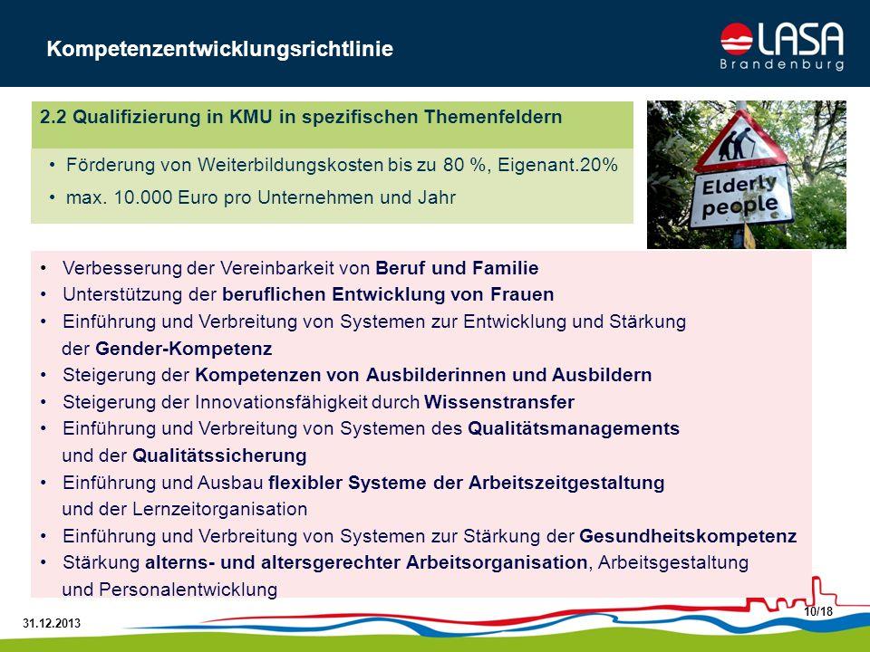 31.12.2013 10/18 2.2 Qualifizierung in KMU in spezifischen Themenfeldern Förderung von Weiterbildungskosten bis zu 80 %, Eigenant.20% max. 10.000 Euro