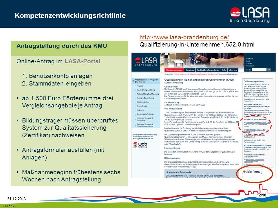 31.12.2013 12/18 Folie 12 Online-Antrag im LASA-Portal 1. Benutzerkonto anlegen 2. Stammdaten eingeben ab 1.500 Euro Fördersumme drei Vergleichsangebo
