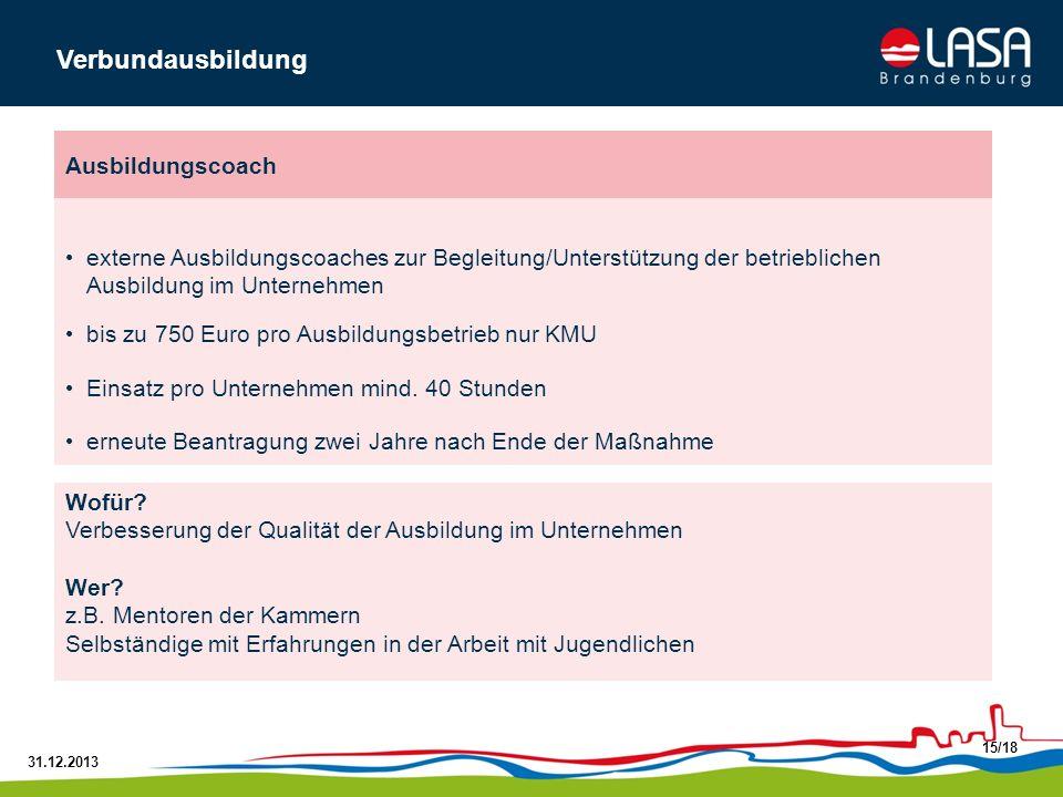 31.12.2013 15/18 externe Ausbildungscoaches zur Begleitung/Unterstützung der betrieblichen Ausbildung im Unternehmen bis zu 750 Euro pro Ausbildungsbe