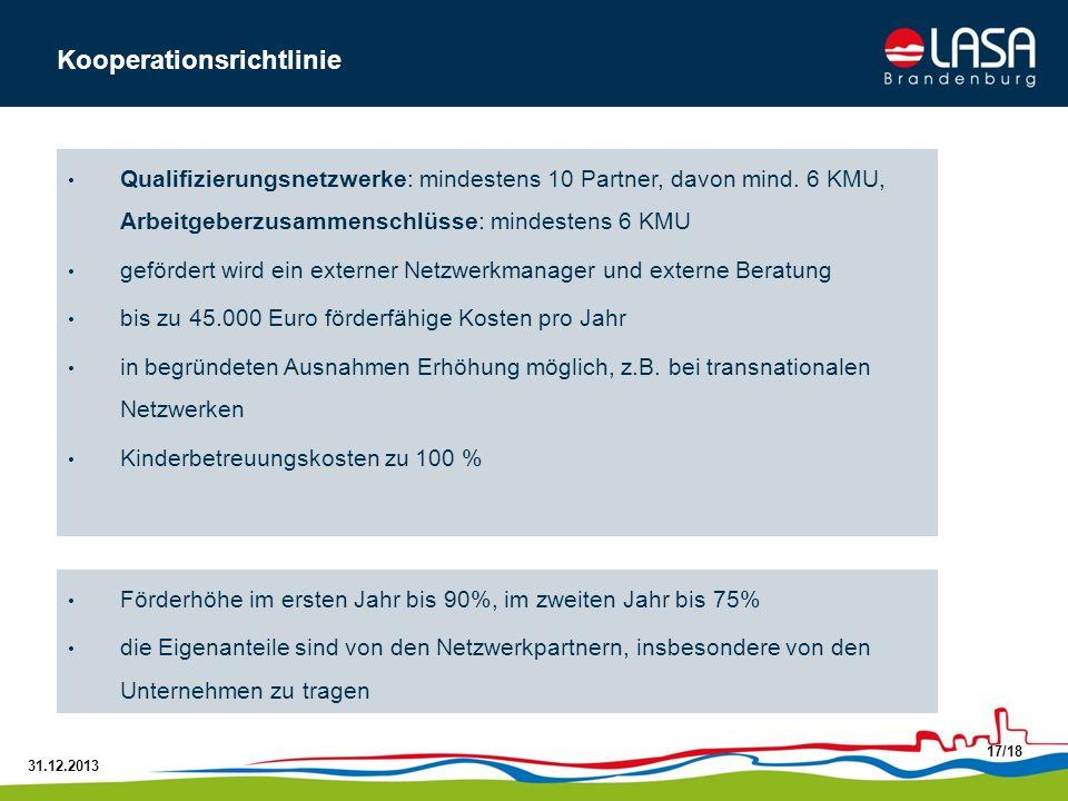 31.12.2013 17/18 Kooperationsrichtlinie Qualifizierungsnetzwerke: mindestens 10 Partner, davon mind. 6 KMU, Arbeitgeberzusammenschlüsse: mindestens 6