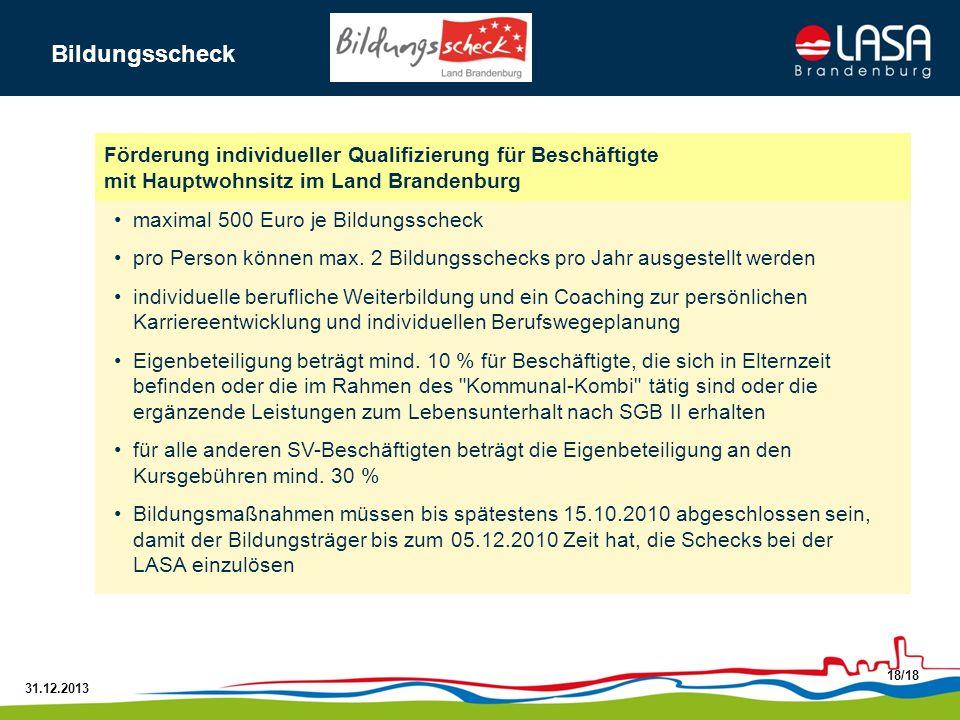 31.12.2013 18/18 maximal 500 Euro je Bildungsscheck pro Person können max. 2 Bildungsschecks pro Jahr ausgestellt werden individuelle berufliche Weite