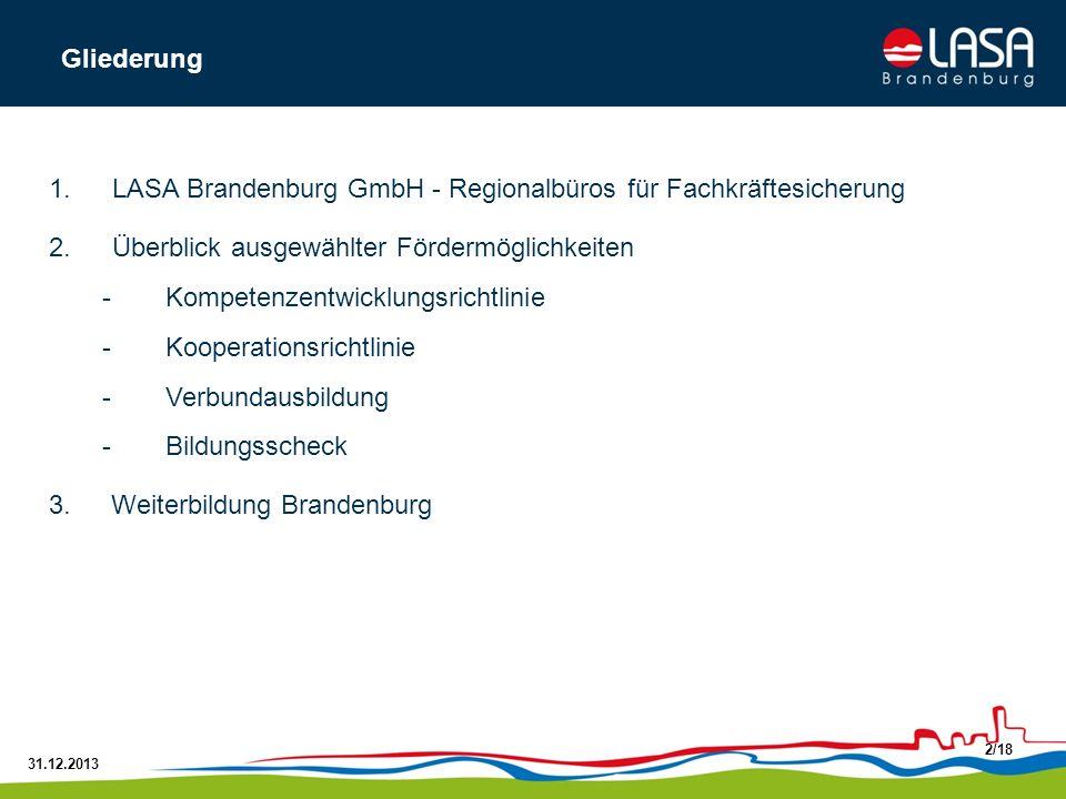 31.12.2013 2/18 1.LASA Brandenburg GmbH - Regionalbüros für Fachkräftesicherung 2.Überblick ausgewählter Fördermöglichkeiten -Kompetenzentwicklungsric