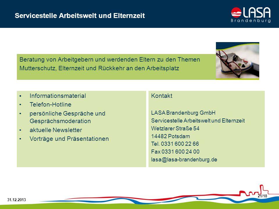 31.12.2013 21/18 Kontakt LASA Brandenburg GmbH Servicestelle Arbeitswelt und Elternzeit Wetzlarer Straße 54 14482 Potsdam Tel. 0331 600 22 66 Fax 0331