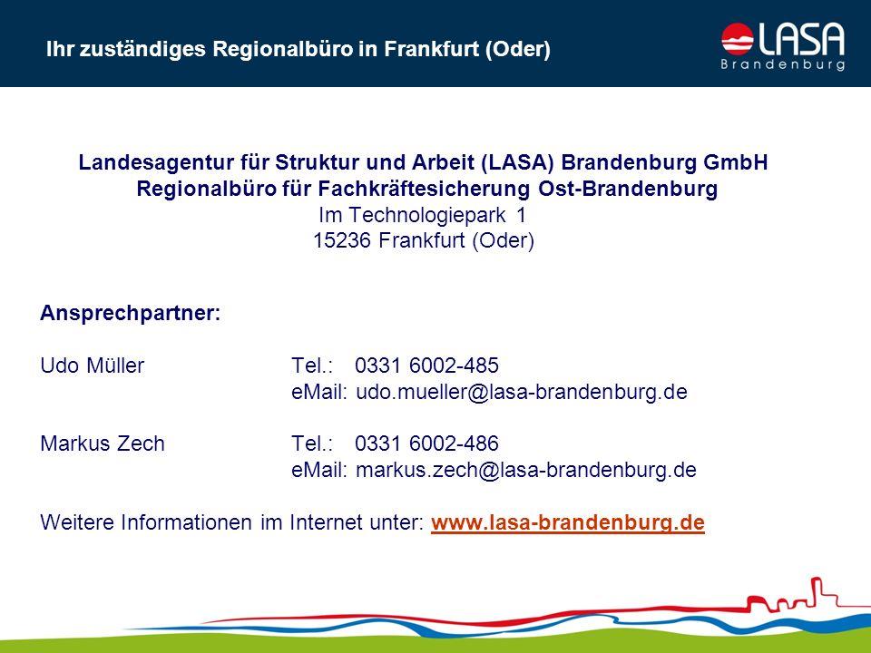 Landesagentur für Struktur und Arbeit (LASA) Brandenburg GmbH Regionalbüro für Fachkräftesicherung Ost-Brandenburg Im Technologiepark 1 15236 Frankfur