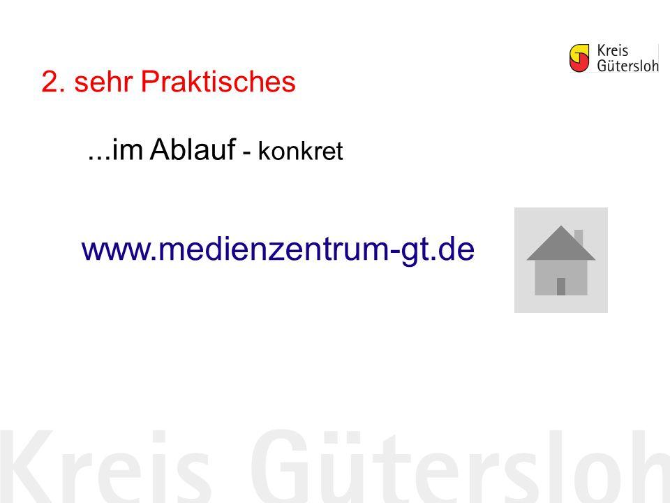 2. sehr Praktisches www.medienzentrum-gt.de...im Ablauf - konkret