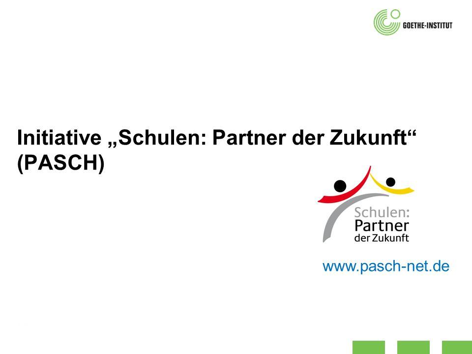 Initiative Schulen: Partner der Zukunft (PASCH) www.pasch-net.de