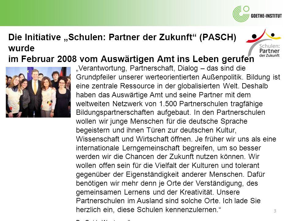 14 508 PASCH-Schulen, die vom Goethe-Institut betreut werden (Fit- Schulen) in 113 Ländern 1502 PASCH-Schulen insgesamt PASCH-Jugendkurse in Deutschland 2008:450 Stipendiaten 2009:1500 Stipendiaten 2010:1525 Stipendiaten PASCH-Lehrerfortbildungen in Deutschland 2008:400 Stipendiaten 2009:650 Stipendiaten Bilanz (Stand November 2010)