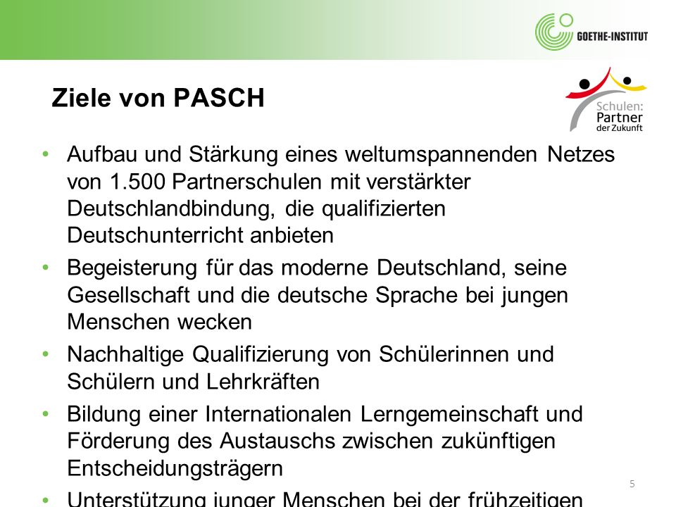 5 Aufbau und Stärkung eines weltumspannenden Netzes von 1.500 Partnerschulen mit verstärkter Deutschlandbindung, die qualifizierten Deutschunterricht