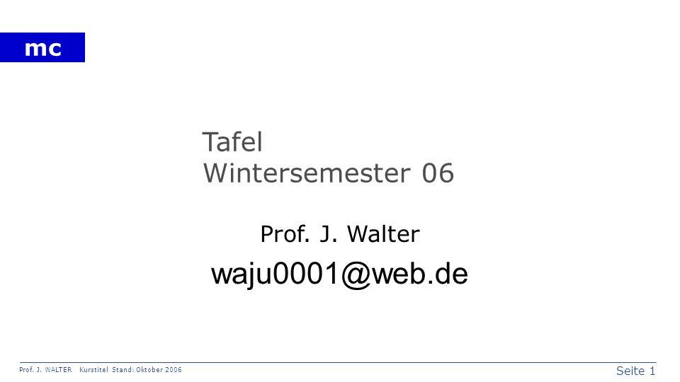 Seite 1 Prof. J. WALTER Kurstitel Stand: Oktober 2006 mc Tafel Wintersemester 06 Prof. J. Walter waju0001@web.de