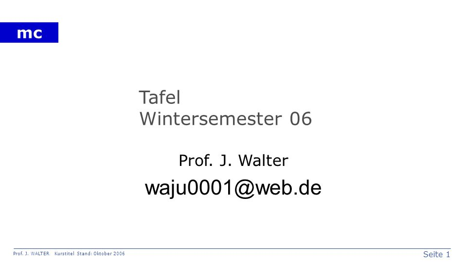 Seite 2 Prof. J. WALTER Kurstitel Stand: Oktober 2006 mc 02.10.06 Thomas Haehnel