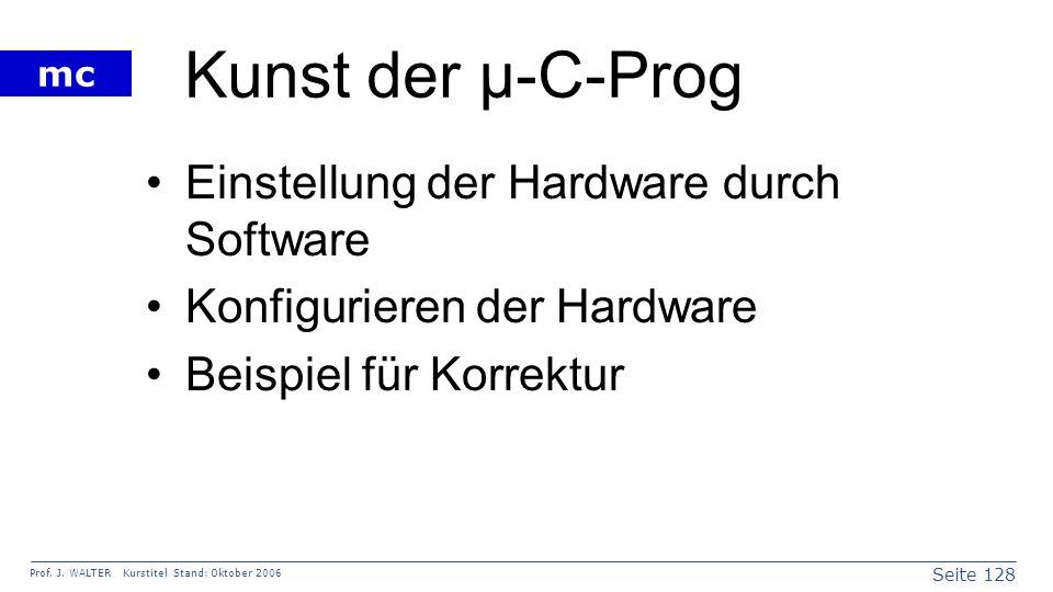 Seite 128 Prof. J. WALTER Kurstitel Stand: Oktober 2006 mc Kunst der µ-C-Prog Einstellung der Hardware durch Software Konfigurieren der Hardware Beisp