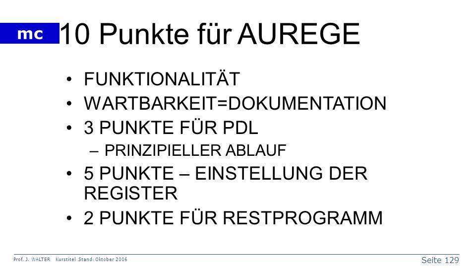 Seite 129 Prof. J. WALTER Kurstitel Stand: Oktober 2006 mc 10 Punkte für AUREGE FUNKTIONALITÄT WARTBARKEIT=DOKUMENTATION 3 PUNKTE FÜR PDL –PRINZIPIELL