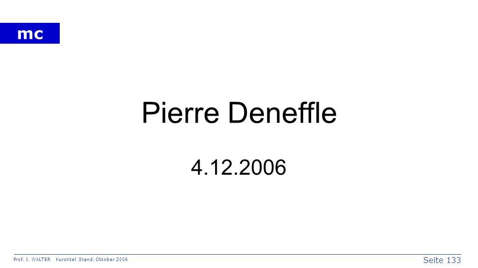 Seite 133 Prof. J. WALTER Kurstitel Stand: Oktober 2006 mc Pierre Deneffle 4.12.2006